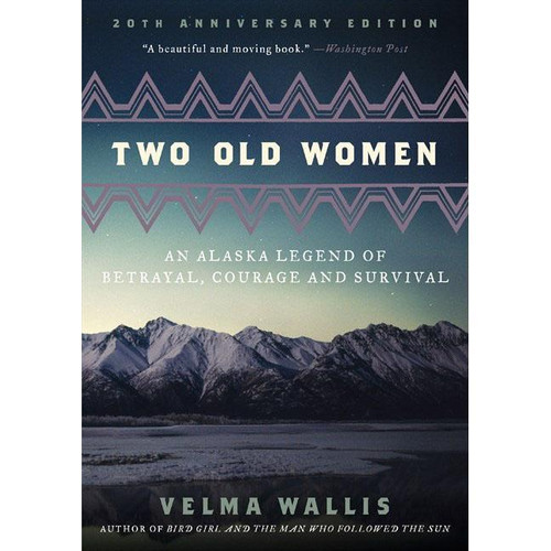 Two Old Women, 20th Anniversary Edition : An Alaska Legend of Betrayal, Courage and Survival