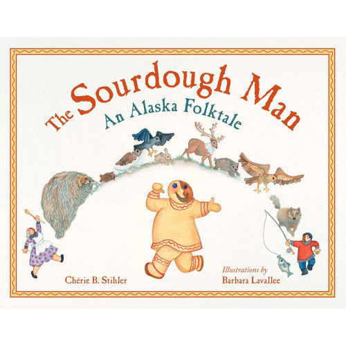The Sourdough Man: An Alaska Folktale
