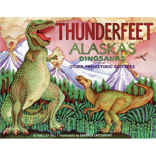 Thunderfeet: Alaska's Dinosaurs and Other Prehistoric Critters