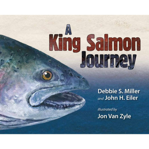 A King Salmon Journey by Debbie S. Miller