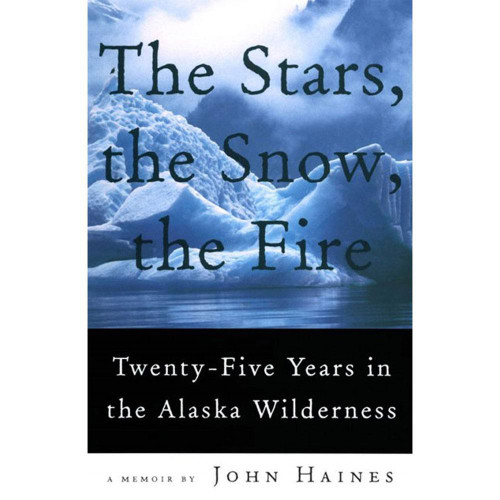 The Stars, the Snow, the Fire: Twenty-Five Years in the Alaska Wilderness