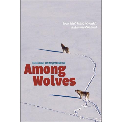 Among Wolves: Gordon Haber's Insights into Alaska's Most Misunderstood Animal