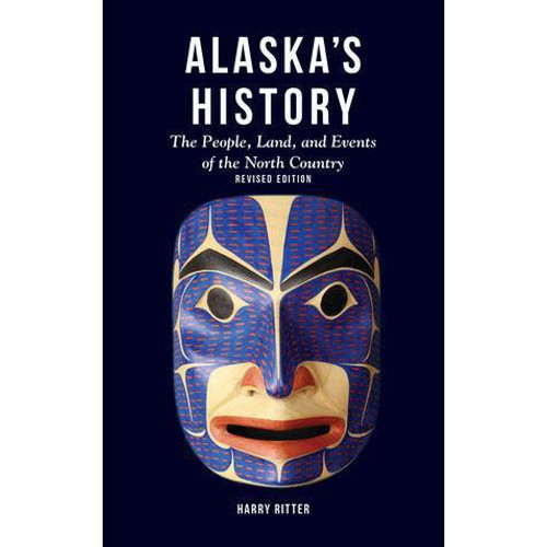 Alaska's History: The People, Land, and Events of the North Country