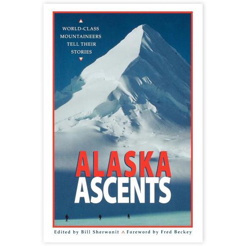 Alaska Ascents: World-Class Mountaineers Tell Their Stories