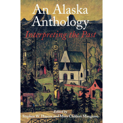 An Alaska Anthology: Interpreting the Past