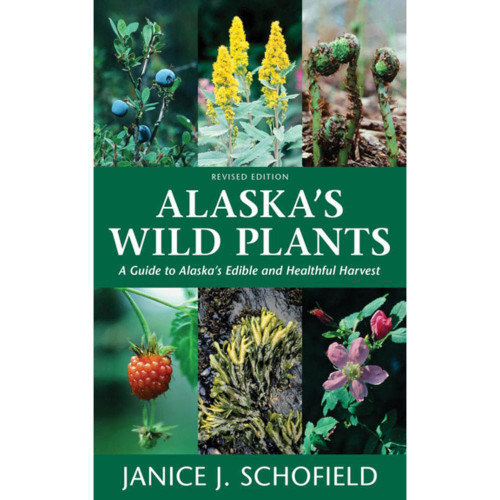 Alaska's Wild Plants : A Guide to Alaska's Edible and Healthful Harvest