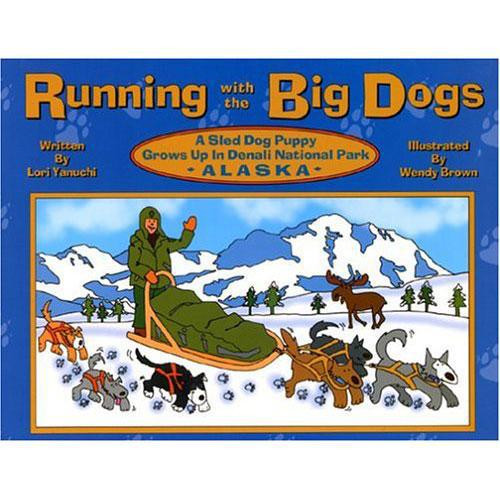 Running with the Big Dogs: A Sled Dog Puppy Grows Up in Denali National Park, Alaska