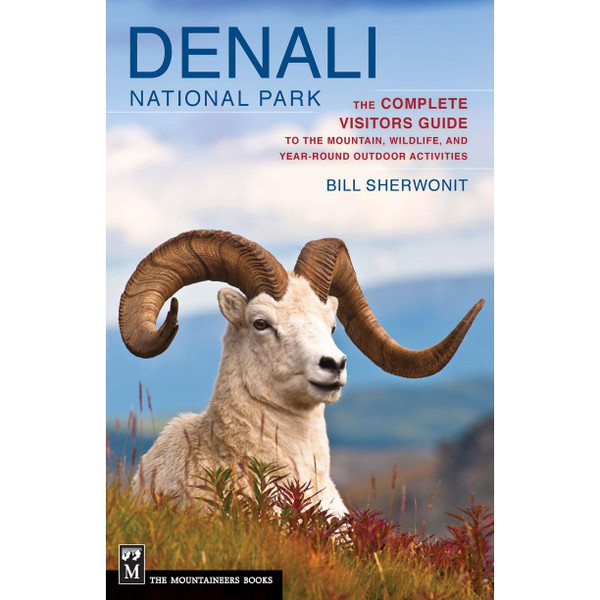 Denali National Park: The Complete Visitors Guide to the Mountain, Wildlife, and Year-Round Outdoor Activities