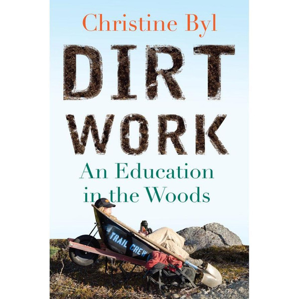 Dirt Work: An Education in the Woods by Christine Byl