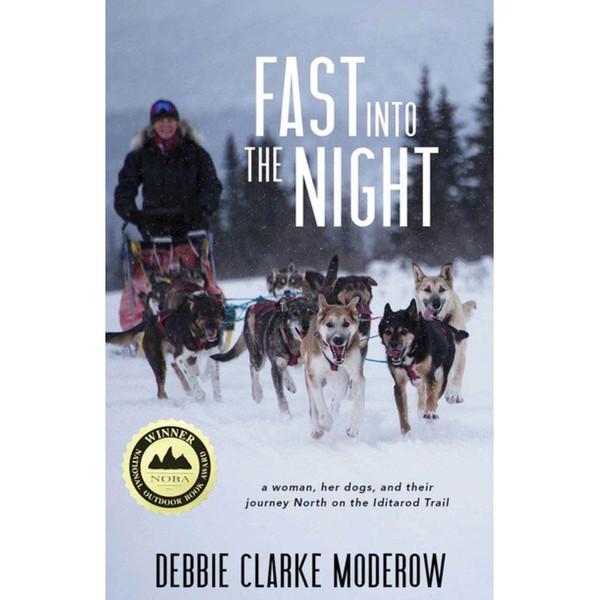 Fast into the Night: A Woman, Her Dogs, and Their Journey North on the Iditarod Trail