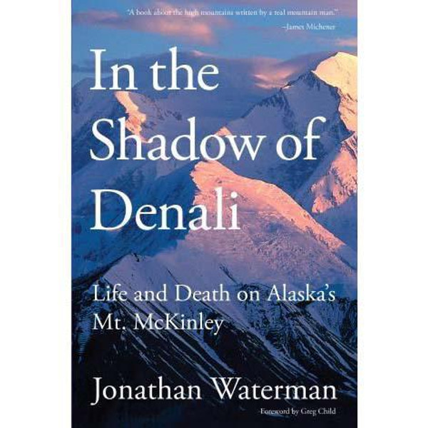 In the Shadow of Denali : Life And Death On Alaska's Mt. Mckinley