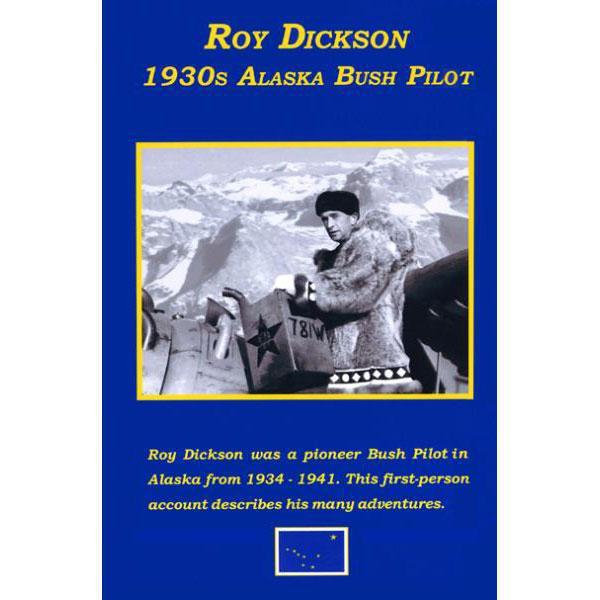 Roy Dickson: 1930s Alaska Bush Pilot