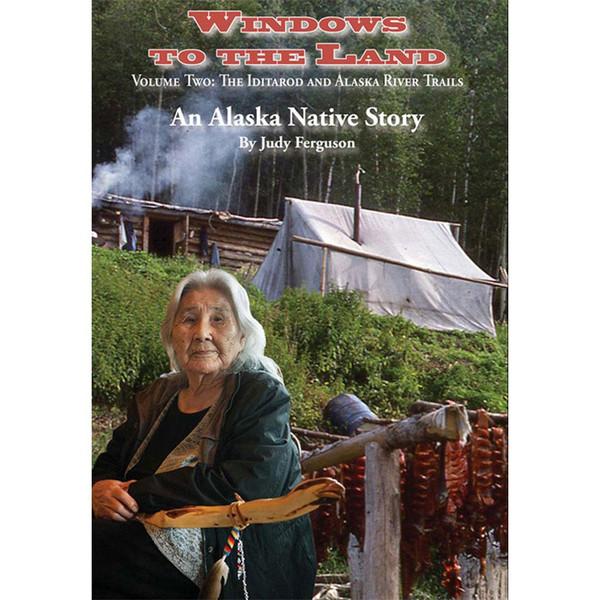 Windows to the Land - Volume Two: Iditarod and Alaska River Trails - An Alaska Native Story by Judy Ferguson