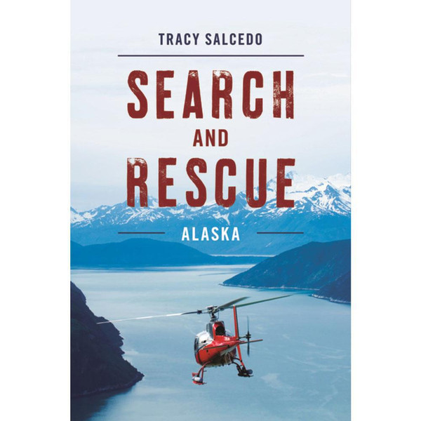 Search and Rescue Alaska by Tracy Salcedo