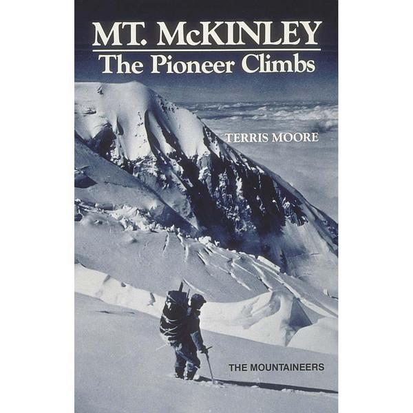 Mt. McKinley: The Pioneer Climbs by Terris Moore