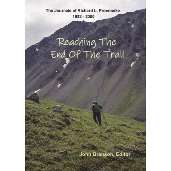 Richard L. Proenneke Journal #5 - Reaching the End of the Trail - 1992-2000