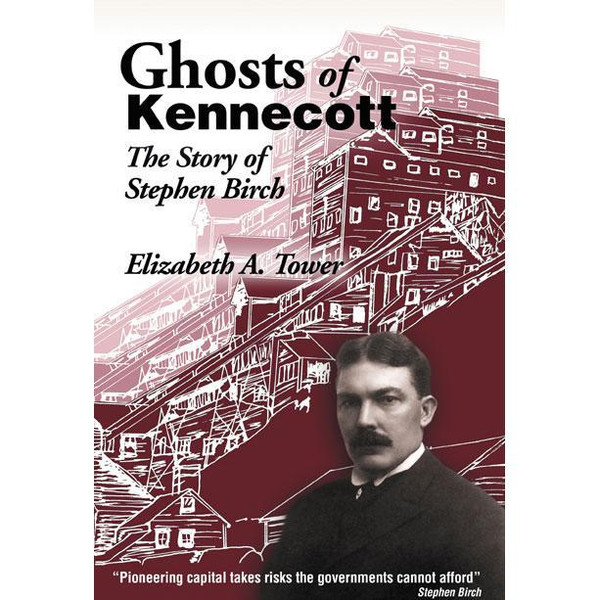 Ghosts of Kennecott: The Story of Stephen Birch