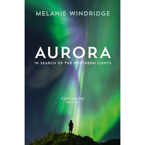 Aurora: In Search of the Northern Lights by Melanie Windridge