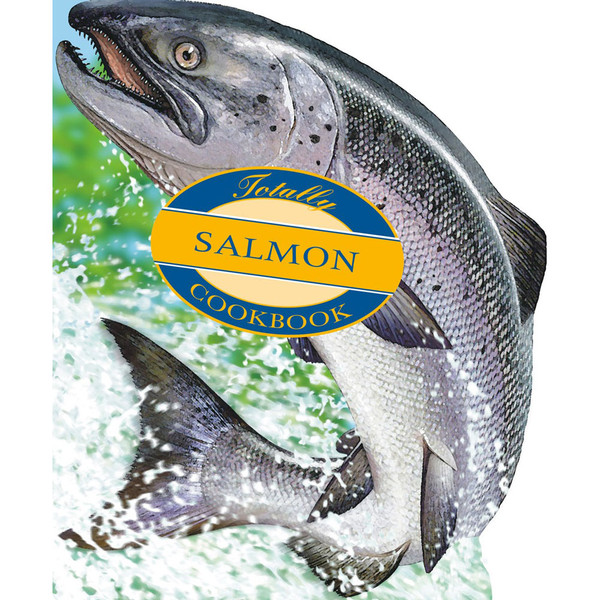 Totally Salmon Cookbook