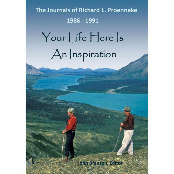 Your Life Here Is An Inspiration - The Journals of Richard L. Proenneke 1986-1991