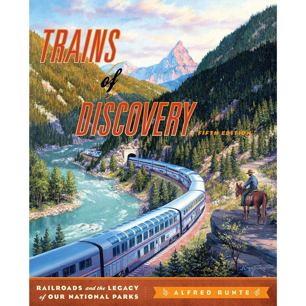 Trains of Discovery: Railroads and the Legacy of Our National Parks 5th ed