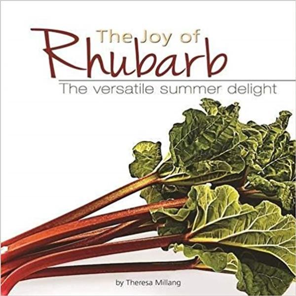 Joy of Rhubarb Cookbook : The Versatile Summer Delight