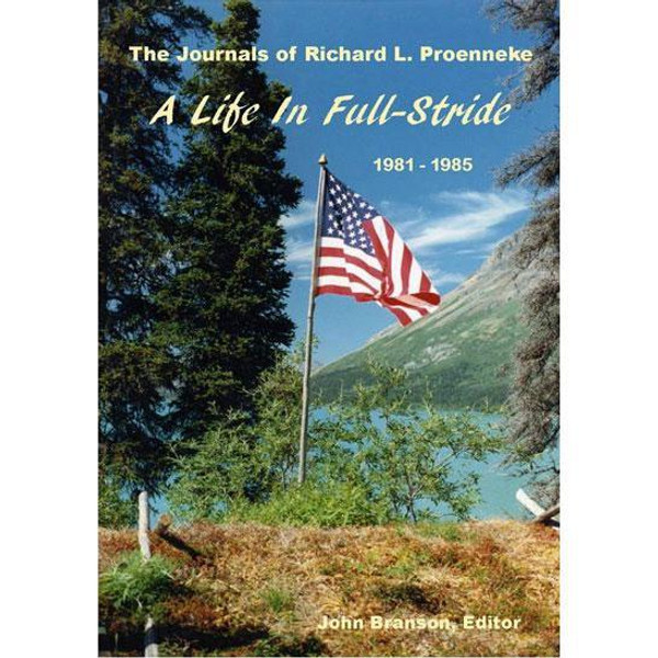 A Life In Full-Stride - The Journals of Richard L. Proenneke 1981-1985
