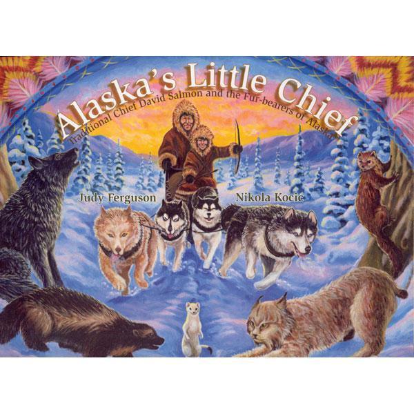 Alaska's Little Chief: Traditional Chief David Salmon and the Fur-bearers of Alaska