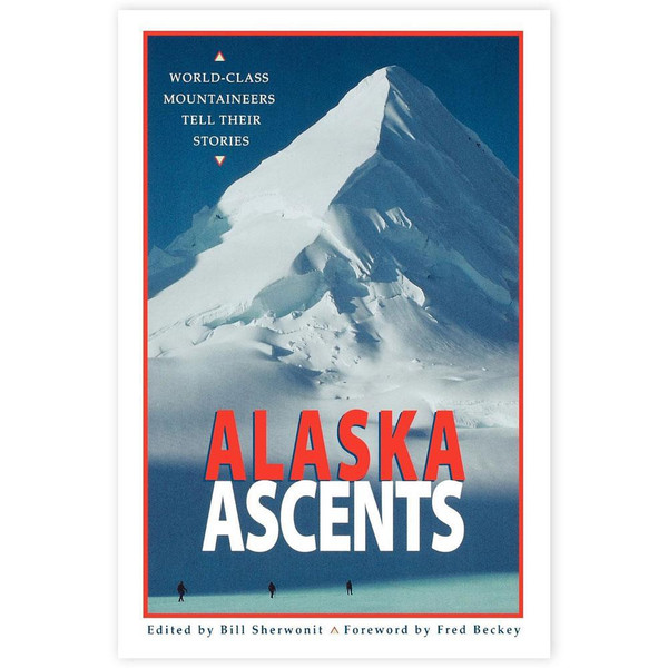 Alaska Ascents: World-Class Mountaineers Tell Their Stories