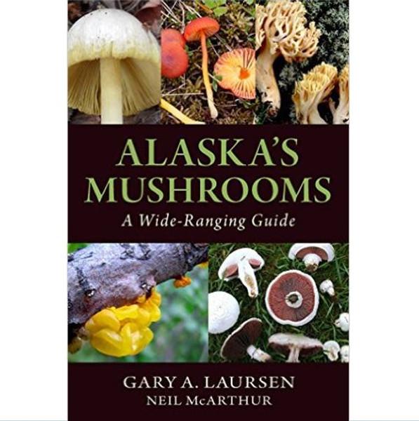 Alaska's Mushrooms : A Wide-Ranging Guide