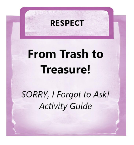 Downloadable Activity: From Trash to Treasure (SORRY, I Forgot to Ask!)