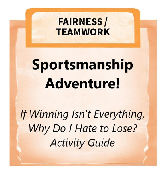 Downloadable Activity: Sportsmanship Adventure! (If Winning Isn't Everything, Why Do I Hate to Lose?)