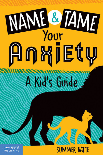 Book Cover of Name & Tame Your Anxiety: A Kid's Guide