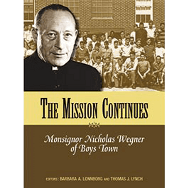 Book Cover of The Mission Continues: Monsignor Nicholas Wegner of Boys Town