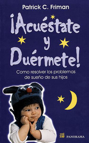 Book cover of  Acuestate y Duermete! Como Resolver los Problemas de Sueno de Sus Hijos