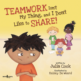 55-016 TEAMWORK Isn't My Thing, and I Don't Like to SHARE! by Julia Cook - Best Me I Can Be Series
