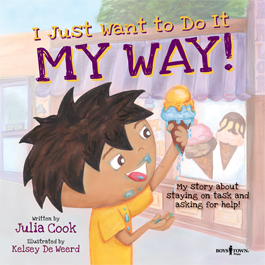 55-020 I Just Want to Do It My Way! My Story about Staying on Task and Asking for Help! By Julia Cook - Best Me I Can Be Series