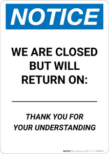 Notice: We Are Closed But Will Return On Date - Thank You for Understanding Portrait - Wall Sign