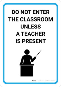 Do Not Enter The Classroom Unless A Teacher Is Present with Icon Portrait - Wall Sign