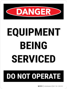 Danger: Equipment Being Serviced Do Not Operate Portrait - Wall Sign