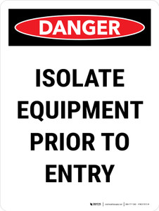 Danger: Isolate Equipment Prior To Entry Portrait - Wall Sign