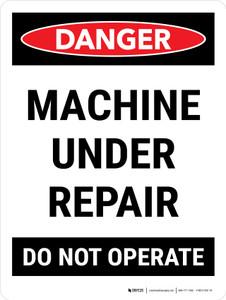 Danger: Machine Under Repair Do Not Operate Portrait - Wall Sign