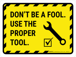 Dont Be A Fool Use A Right Tool Landscape - Wall Sign