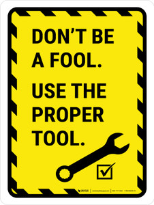 Dont Be A Fool Use A Right Tool Portrait - Wall Sign