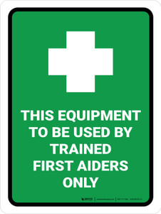 This Equipment Only To Be Used By First Aiders Portrait - Wall Sign