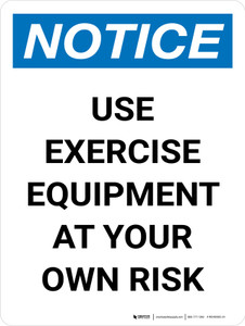 Notice: Use Exercise Equipment At Your Own Risk Portrait - Wall Sign