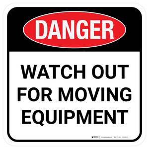 Danger: Watch Out For Moving Equipment Square - Floor Sign