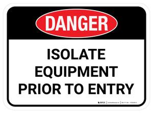 Danger: Isolate Equipment Prior To Entry Rectangular - Floor Sign