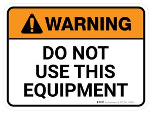 Warning: Do Not Use This Equipment Rectangular - Floor Sign
