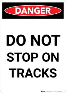 Danger: Do Not Stop On Tracks Portrait - Wall Sign